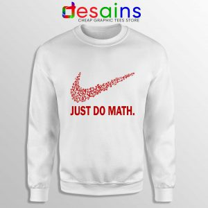 Sweatshirt Just Do Math Crewneck Sweater Just Do it Nike Parody