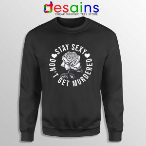 Sweatshirt Stay Sexy Dont Get Murdered The Definitive How To Guide