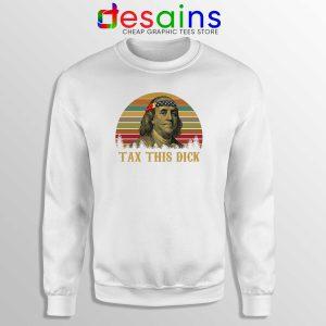 Sweatshirt Tax This Dick Benjamin Franklin Meme Crewneck Sweater