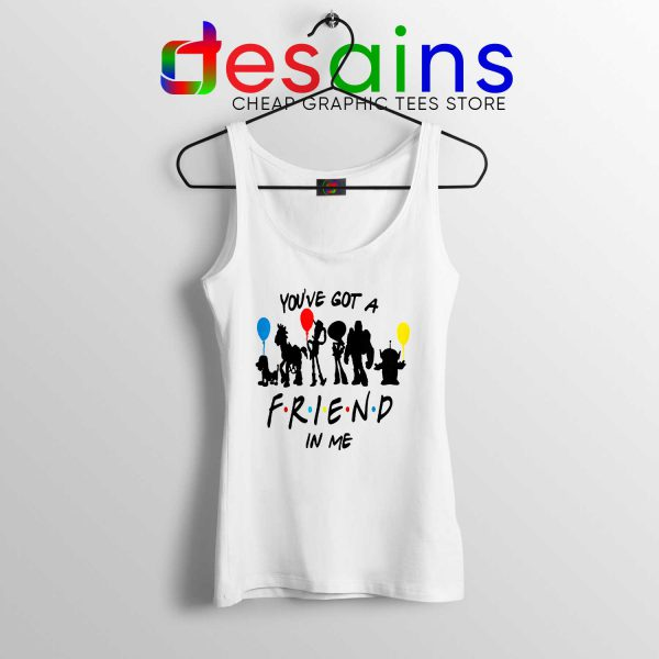 Tank Top You've Got A Friend In Me Toy Story Tanks Friends TV Series
