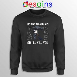 Be Kind To Animals or Ill Kill You Sweatshirt John Wick Chapter 3 Sweater