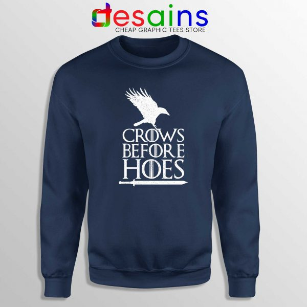 Crows Before Hoes Navy Sweatshirt Cheap Sweater Game Of Thrones