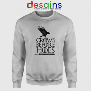 Crows Before Hoes Sweatshirt Cheap Sweater Game Of Thrones