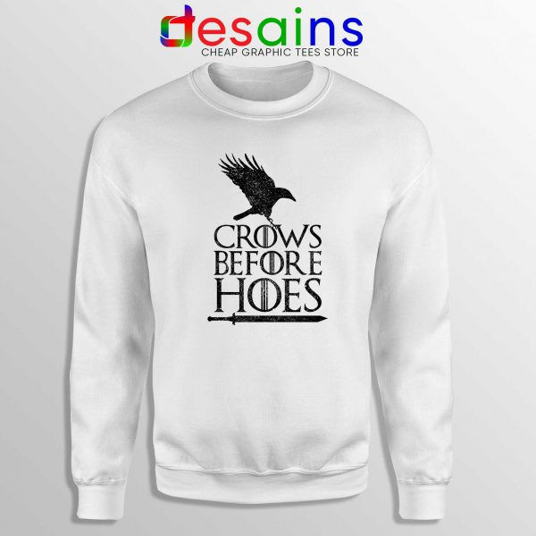 Crows Before Hoes White Sweatshirt Cheap Sweater Game Of Thrones