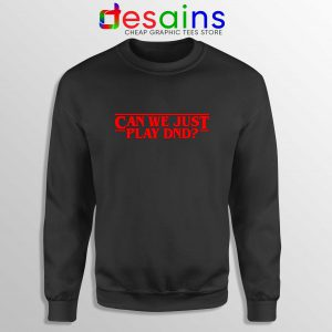 Can We Just Play DnD Sweatshirt Crewneck Sweater Stranger Things