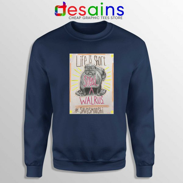 Life is short Steal a Walrus Navy Sweatshirt Save Smooshi Crewneck