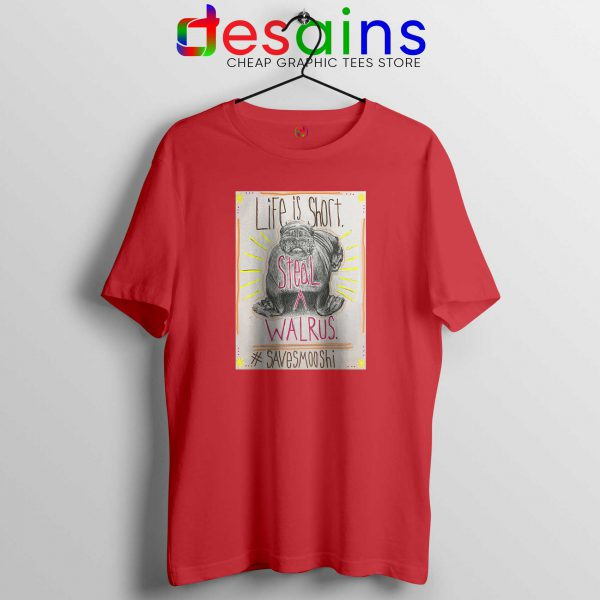 Life is short Steal a Walrus Red Tshirt Save Smooshi Buy Tee Shirts