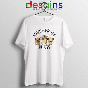 Mother of Pugs Tshirt Daenerys Targaryen GOT Tee Shirts Pugs Dog