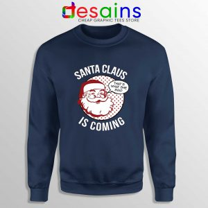 Santa Claus Is Coming Sweatshirt Ugly Sweater Winter Is Coming