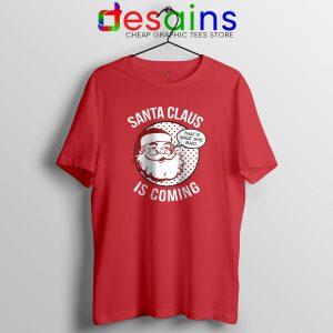 Santa Claus Is Coming Tshirt Cheap Tee Shirts Winter Is Coming