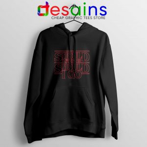 Should I Stay or Should I Go Hoodie Stranger Things Graphic Hoodies