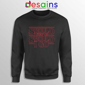 Should I Stay or Should I Go Sweatshirt Buy Stranger Things Sweater
