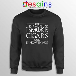 Sweatshirt Thats What I Do I Smoke Cigars And Know Things Sweater