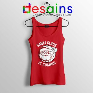 Tank Top Santa Claus Is Coming Tank Tops Christmas Winter Is Coming