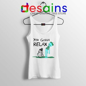 You Gotta Relax Tank Top Mr Meeseeks Quote Cheap Tank Tops