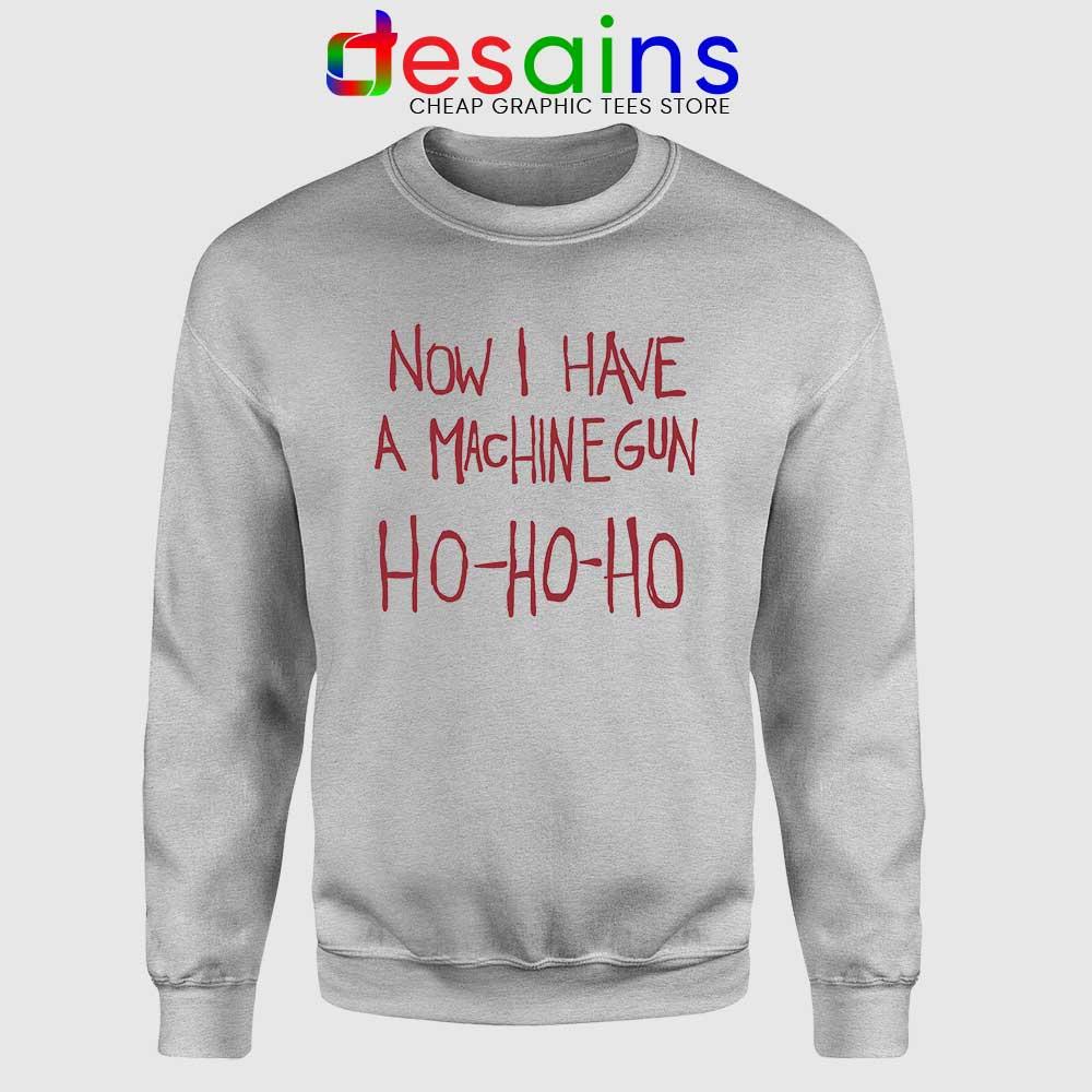 Now I Have a Machine Gun Sweatshirt Ho Ho Ho Christmas Sweater