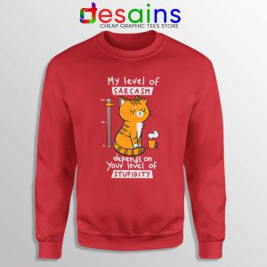 My Level Of Sarcasm Sweatshirt Depends On Your Level of Stupidity