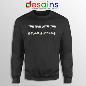 The One With The Quarantine Sweatshirt Friends COVID 19 Sweaters