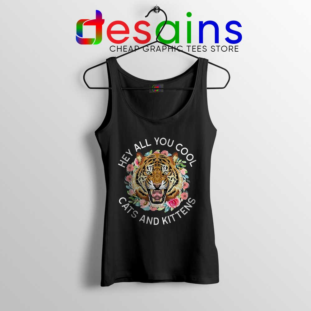 Hey All You Cool Cats and Kittens Tank Top Carole Baskin