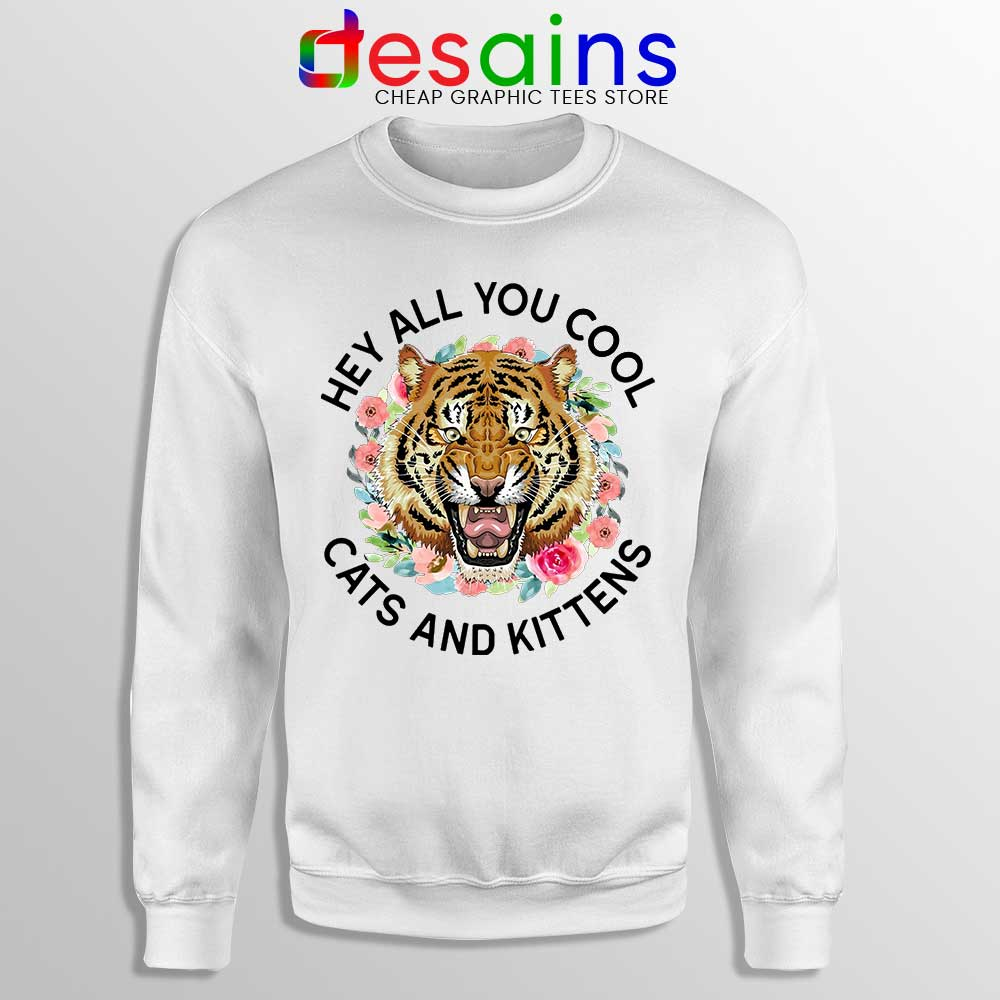 Hey All You Cool Cats and Kittens Sweatshirt Carole Baskin