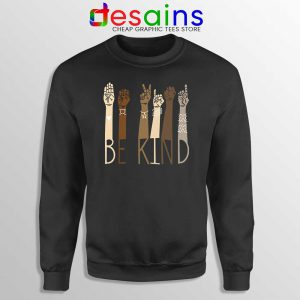 Be Kind Sign Language Arms Sweatshirt Black Lives Matter Sweaters