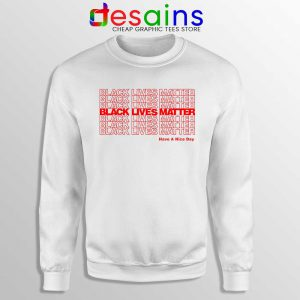 Have a Nice Day BLM Sweatshirt Black Lives Matter Sweaters S-3XL