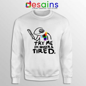 Try Me Im Queer and Tired Sweatshirt Pride LGBT Sweaters S-3XL