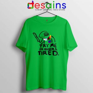 Try Me Im Queer and Tired Tshirt Pride LGBT Tee Shirts S-3XL