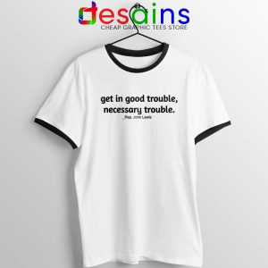 Rep John Lewis Ringer Tee Get in Good Trouble Cheap Ringer T-Shirts