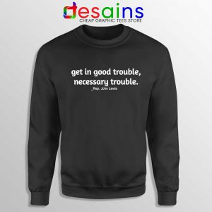 Rep John Lewis Sweatshirt Get in Good Trouble Cheap Sweaters