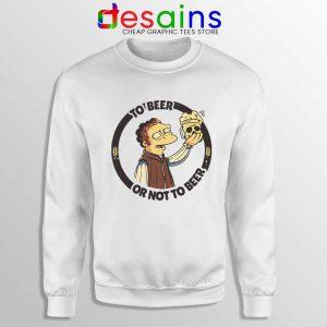 To Beer Or Not To Beer Sweatshirt Simpsons Funny Sweaters