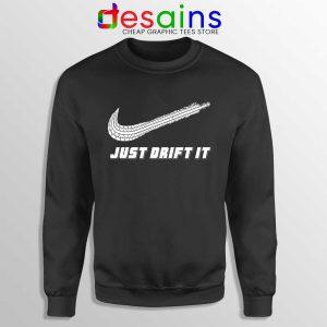Just Drift It Sweatshirt Just Do It Drift Lover Sweaters Drifting