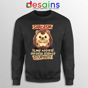 Sarcasm Meme Hedgehog Sweatshirt Stupidity