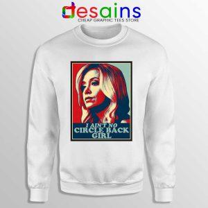 Kayleigh McEnany Meme Sweatshirt I Ain't No Circle Back Girl