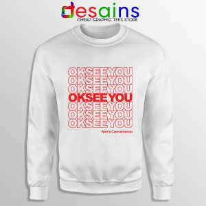 Best Kims Convenience Quote Sweatshirt Ok See You