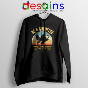 Best Ted Lasso Quote Hoodie Be A Goldfish