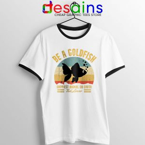 Best Ted Lasso Quote Ringer Tee Be A Goldfish