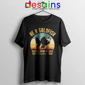 Best Ted Lasso Quote T Shirt Be A Goldfish